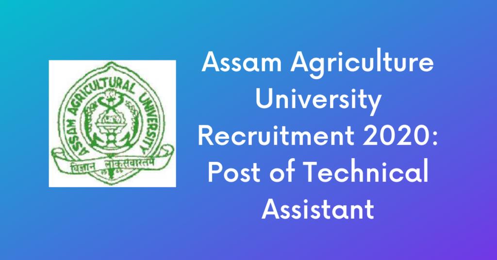 Assam Agriculture University Recruitment 2020: Post of Technical Assistant