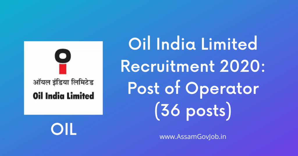 Oil India Limited Recruitment 2020: Post of Operator (36 posts)