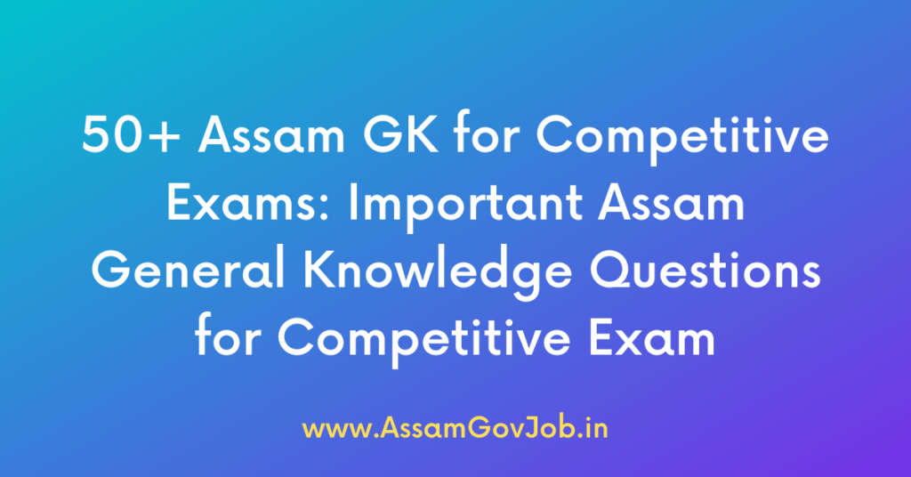 50-Assam-GK-for-Competitive-Exams