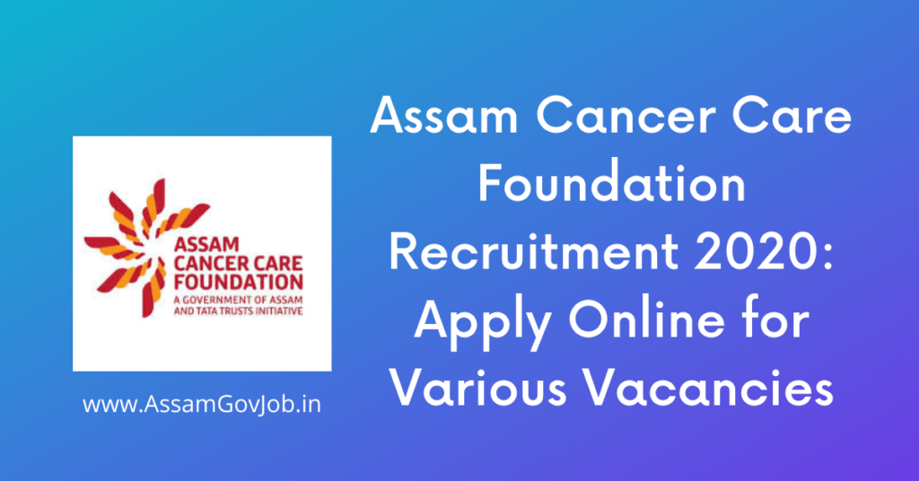 Assam-Cancer-Care-Foundation-Recruitment-2020_-Apply-Online-for-Various-Vacancies
