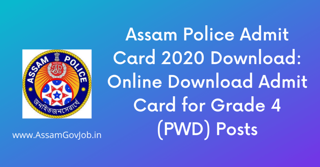 Assam Police Admit Card 2020 Download: Online Download Admit Card for Grade 4 (PWD) Posts