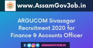 ARGUCOM Sivasagar Recruitment 2020 for Finance & Accounts Officer