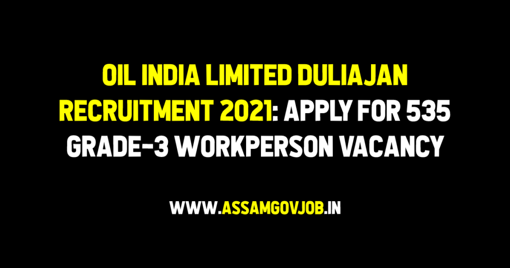 Oil India Limited Duliajan Recruitment 2021